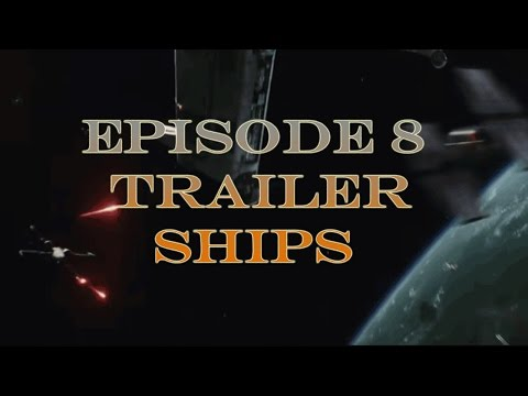Episode 8 Trailer - New Ships and Vehicles