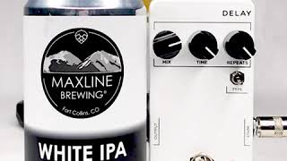 Beer and Gear | Maxline Brewing White IPA & JHS 3 Series Delay