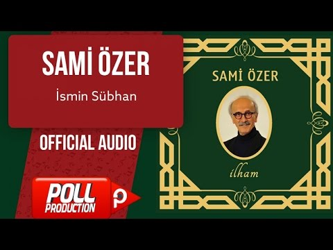 Sami Özer - İsmin Sübhan - ( Official Audio )