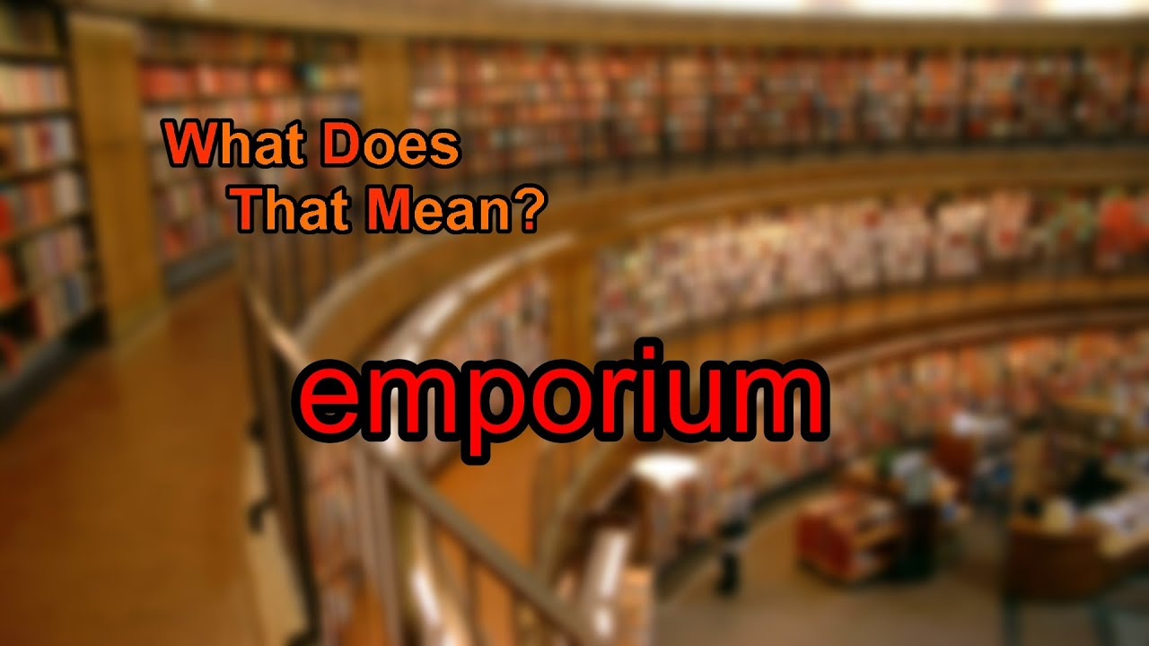 Attractive What Does Emporium Mean?