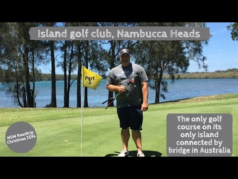 MINI VLOG of Island Golf Course - Nambucca, NSW Australia - Golf Course Island! PART 2