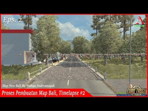 Proses Pembuatan Mod Map New Bali - Timelapse #2 ll ETS 2 Mod Indonesia