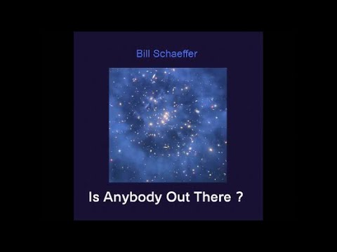 Is Anybody Out There ?  by Bill Schaeffer