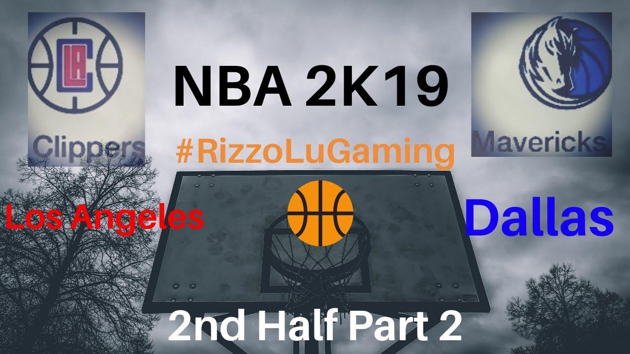 Los Angeles Clippers Vs Dallas Maverick Pt 2 Nba 2k19