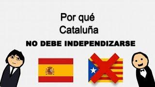 Por Qué Cataluña NO Puede Ser Independiente