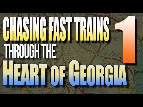 Chasing Fast Trains Through The Heart of Georgia -  Part 1