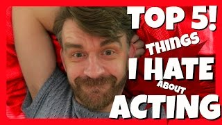 Top 5 Things I HATE about ACTING! | Matt Harrop