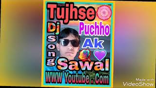 Tujse puchho ek sawal.. तुझसे पूछा एक सवाल song(full +love +Edit +mix) by Dj Guddu Kanpur Dehat