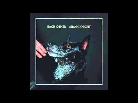 Aidan Knight - Each Other [Official Album Stream]