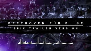 Beethoven's Fur Elise - Epic Trailer Version