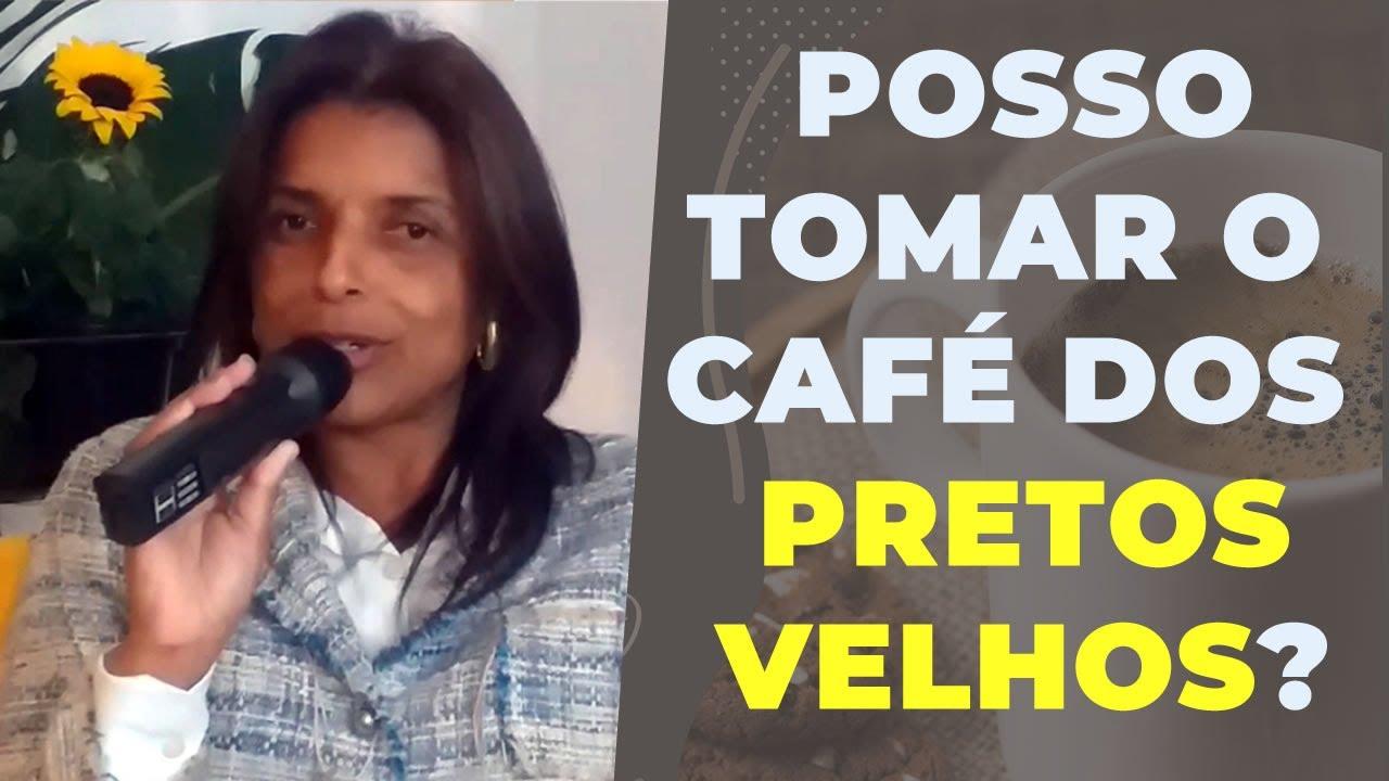 POSSO TOMAR O CAFÉ DOS PRETOS VELHOS?