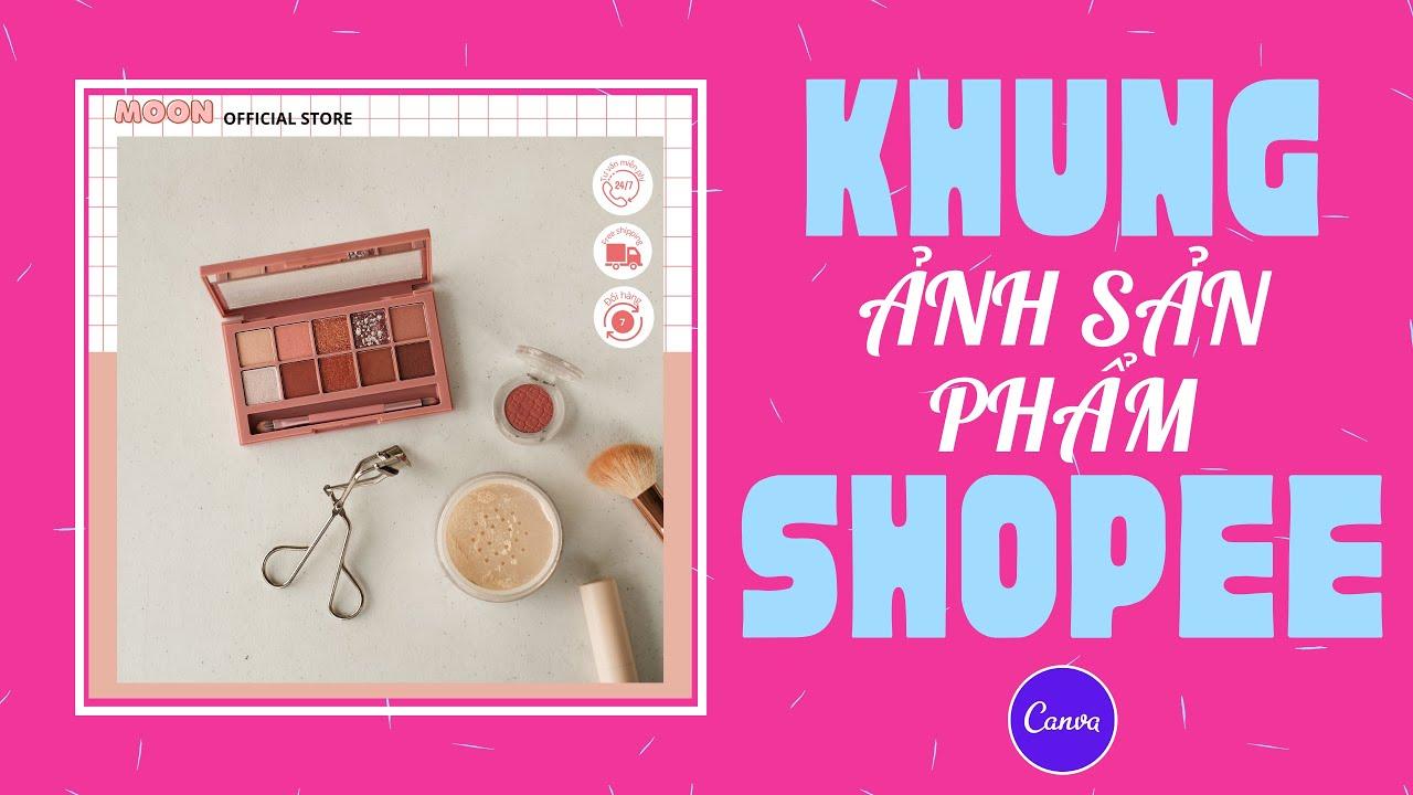 Tạo khung ảnh sản phẩm shopee bằng Canva | Trang trí shopee bằng canva, shopee template
