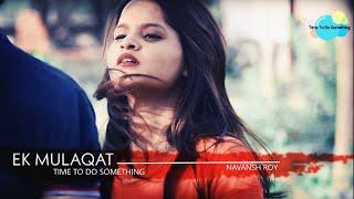 Ek Mulakat Jaruri Hai Sanam | Sirf Tum | Manan Bhardwaj | Heart Touching Story| Time To Do Something