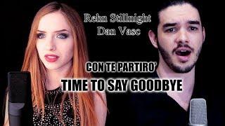 Time To Say Goodbye Andrea Bocelli Sarah Brightman COVER by Rehn Stillnight Dan Vasc