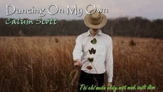 [Lyrics + Vietsub] Calum Scott - Dancing On My Own