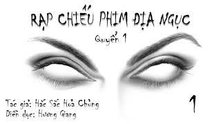 [Audio KINH DỊ TRINH THÁM ] RẠP CHIẾU PHIM ĐỊA NGỤC_ QUYỂN 1_ TẬP 1 _ HƯƠNG GIANG DIỄN ĐỌC