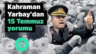 Kahraman Yarbay'dan 15 Temmuz Yorumu | Bold