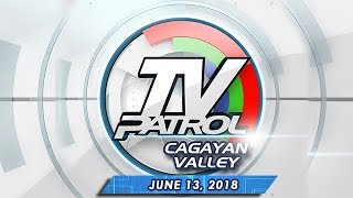 TV Patrol Cagayan Valley - June 13, 2018