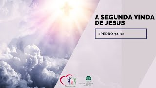 A  SEGUNDA VINDA DE JESUS - 2 Pedro 3.1-12