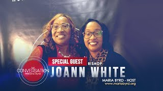 Guest Bishop JoAnn White - The Conversation with Maria Byrd