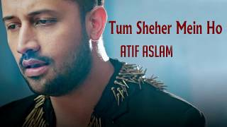 Tum Sheher Mein Ho by Atif Aslam Mp3 Song Download