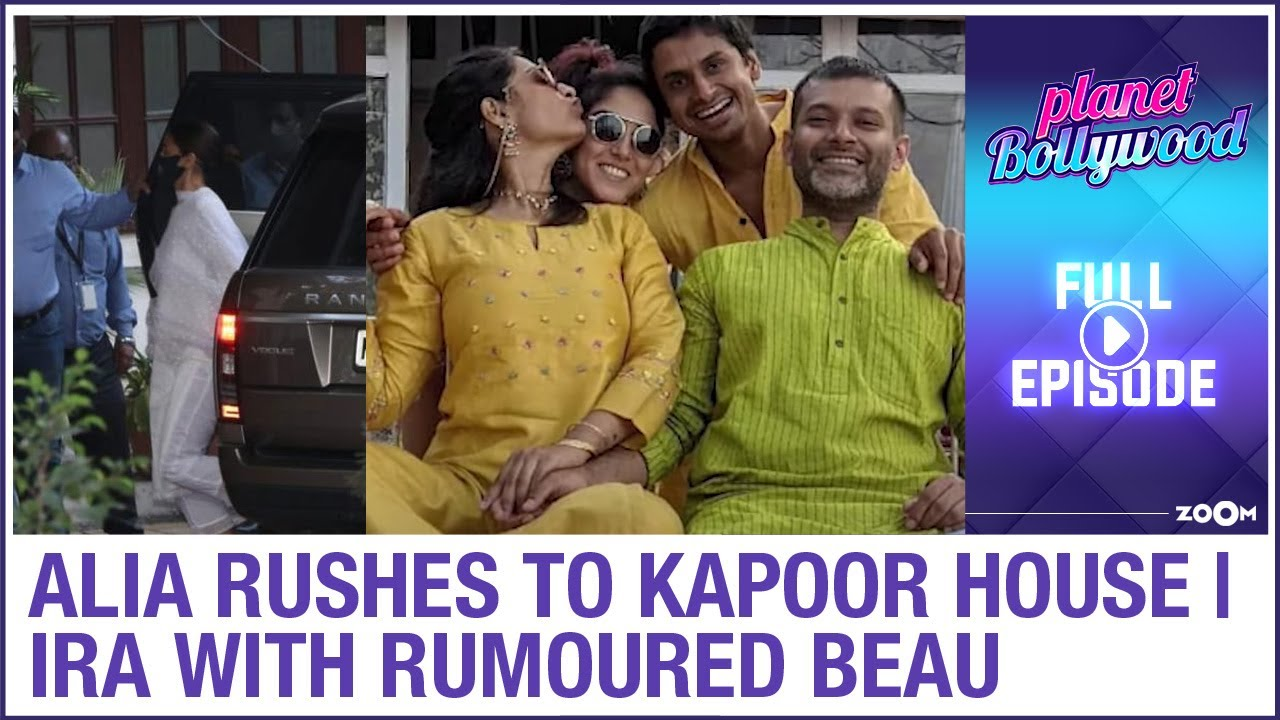Alia rushes to Kapoor house | Ira attends wedding with rumoured beau Nupur | Planet Bollywood Full