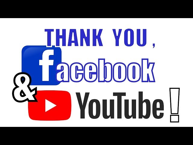 Thank You Facebook and YouTube!