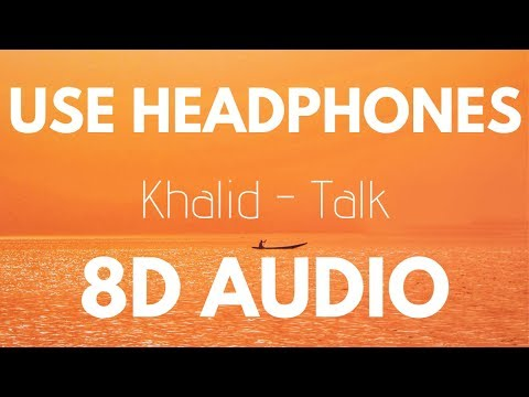 Khalid - Talk (8D AUDIO)
