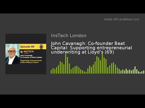 John Cavanagh: Co-founder Beat Capital: Supporting entrepreneurial underwriting at Lloyd's (69)