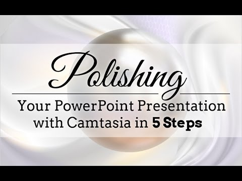 Polishing Your PowerPoint Presentation with Camtasia in 5 Steps