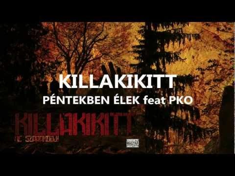 KILLAKIKITT - PÉNTEKBEN ÉLEK feat PKO
