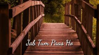 Jab Tum Paas Ho - Lyrical video