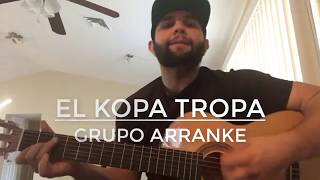 El Kopa Tropa - Grupo Arranke (Corridos 2017)