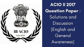 IB ACIO II Solution 2017 Question Paper - Solutions and Discussion (English and General Awareness)