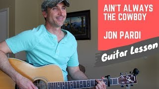 Ain't Always The Cowboy - Jon Pardi - Guitar Lesson | Tutorial