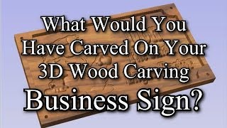 What Would You Have Carved On Your 3d Business Sign