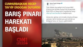 Cumhurbaşkanı Erdoğan, 'Barış Pınarı Harekatı'nı dünyaya bu mesajla duyurdu