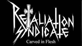 Retaliation Syndicate - Carved in Flesh