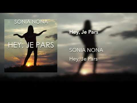Sonia Nona  - Hey, Je Pars (Audio)