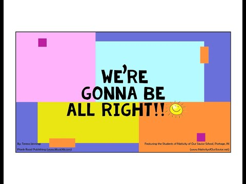 """Nativity of Our Savior School Presents """"We're Gonna Be All Right'"""" by Teresa Jennings 4/30/20"""