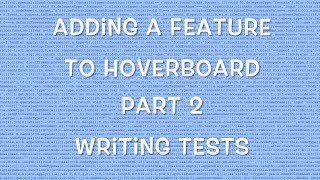 Adding a feature to Hoverboard - Part 2 - Writing Tests