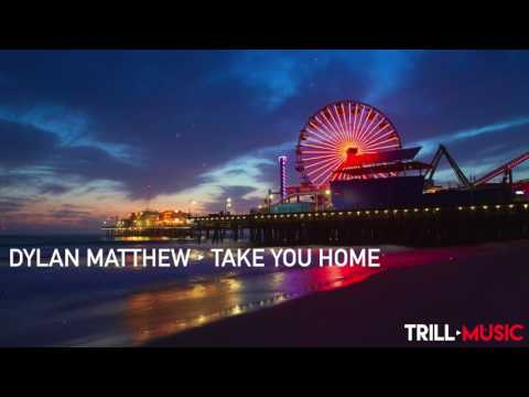 Dylan Matthew - Take You Home
