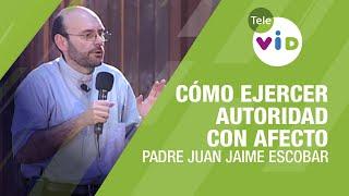 Autoridad con afecto, Padre Juan Jaime Escobar - Tele VID