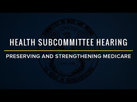 Health Subcommittee Hearing on Preserving and Strengthening Medicare