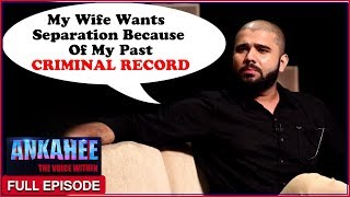 Video My Wife Wants Separation Because Of My Past CRIMINAL RECORD- Ankahee The Voice Within | Ep #18 download MP3, 3GP, MP4, WEBM, AVI, FLV Desember 2017