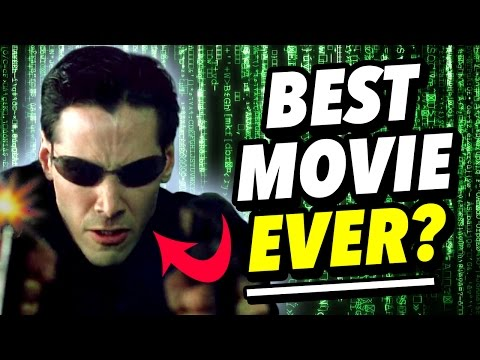 Why The Matrix may be the BEST MOVIE EVER!...