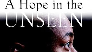 """A Hope in the Unseen"" 