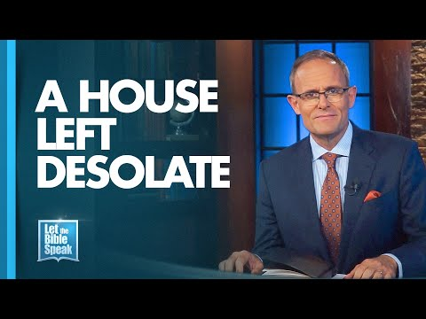 LET THE BIBLE SPEAK - A House Left Desolate