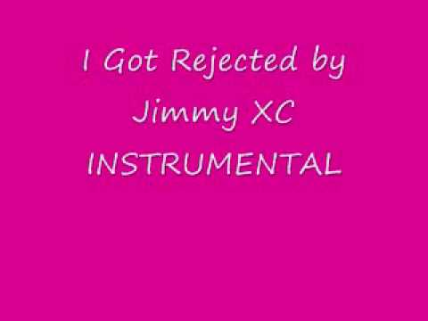 I Got Rejected (The Rejection Song) INSTRUMENTAL by Jimmy XC