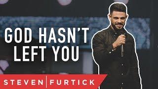 God Hasn't Left You   Pastor Steven Furtick